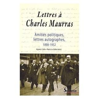 Lettres à Charles Maurras : Amitiés politiques, lettres autographes - 1898-1952