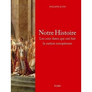 Notre Histoire - Les cent dates qui ont fait la nation européenne
