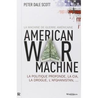 La machine de guerre américaine - La politique profonde, la CIA, la drogue, l'Afghanistan