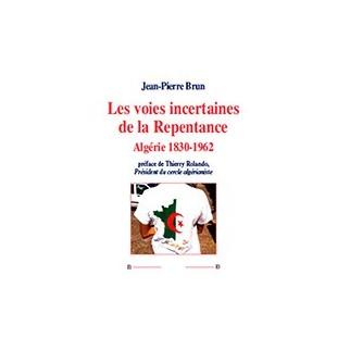 Les voies incertaines de la Repentance - Algérie 1930-1962