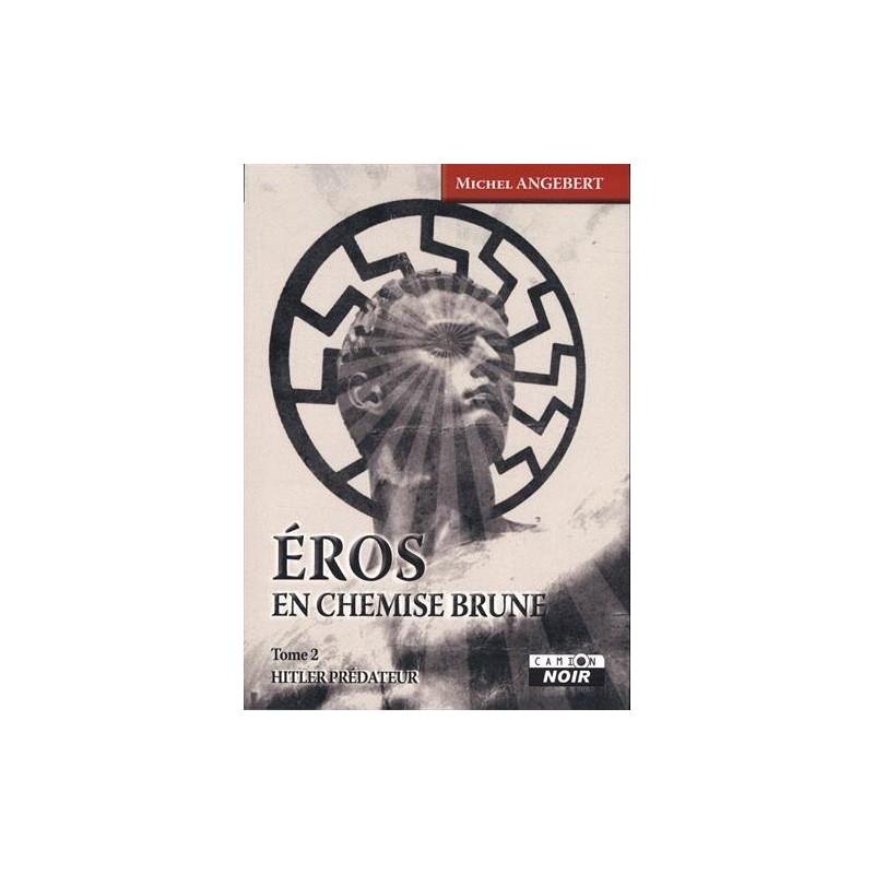 Eros en chemise brune, Tome 2 : Hitler prédateur