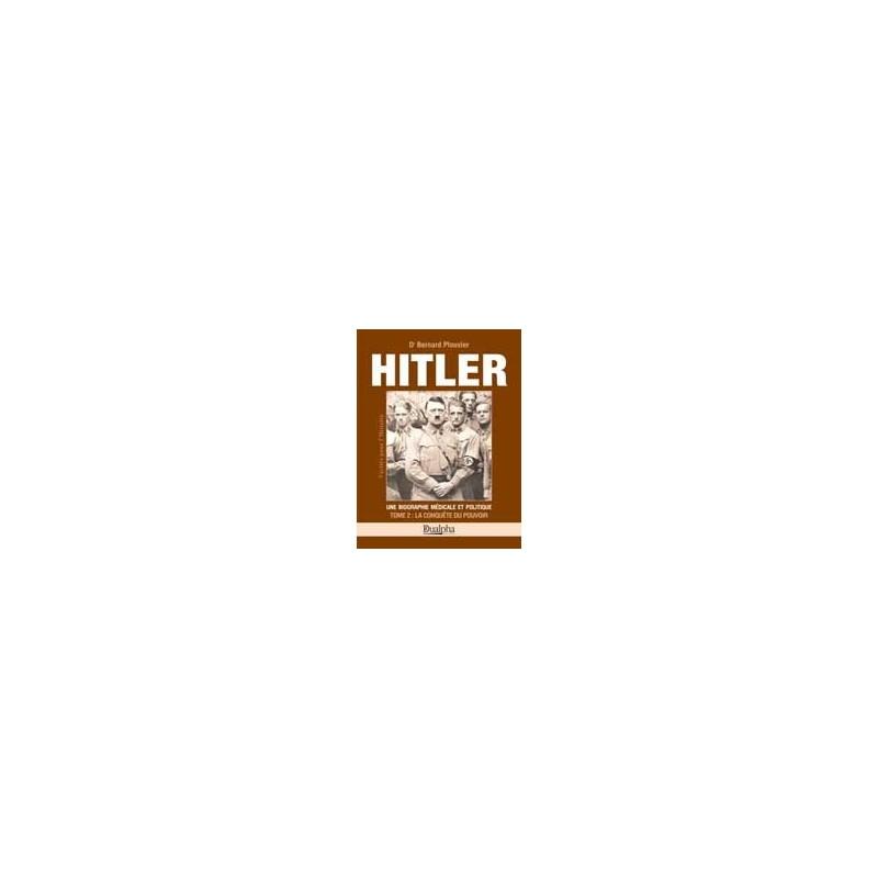 Hitler, une biographe médicale et politique, tome 2 : La Conquête du Pouvoir