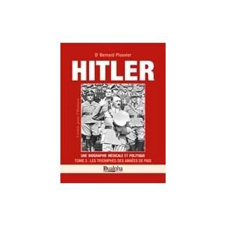 Hitler, une biographe médicale et politique, tome 3 : Les triomphes des années de paix
