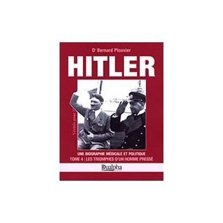 Hitler, une biographe médicale et politique, tome 4 : Les triomphes d'un homme pressé
