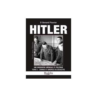 Hitler, une biographe médicale et politique, tome 5 : Crimes et amorce du désastre