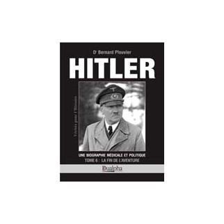 Hitler, une biographe médicale et politique, tome 6 : La fin de l'aventure