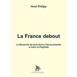 La France debout, la Monarchie de droit divin à l'heure présente et selon la prophétie