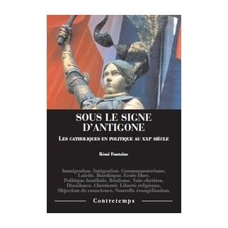 Sous le signe d'Antigone. Les catholiques en politique au XXIe siècle
