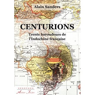 Centurions: Trente baroudeurs de l'Indochine française