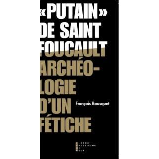 """""""Putain"""" de Saint Foucault archéologie d'un fétiche"""