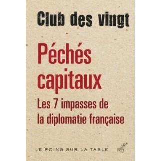 Péchés capitaux - Les 7 impasses de la diplomatie française