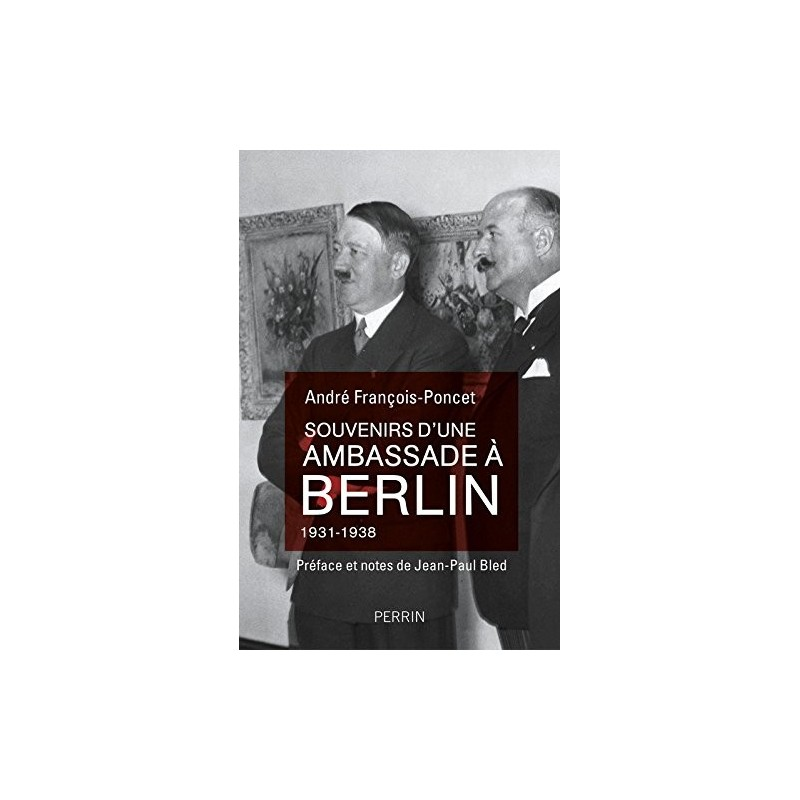 Souvenirs d'une ambassade à Berlin. 1931-1938
