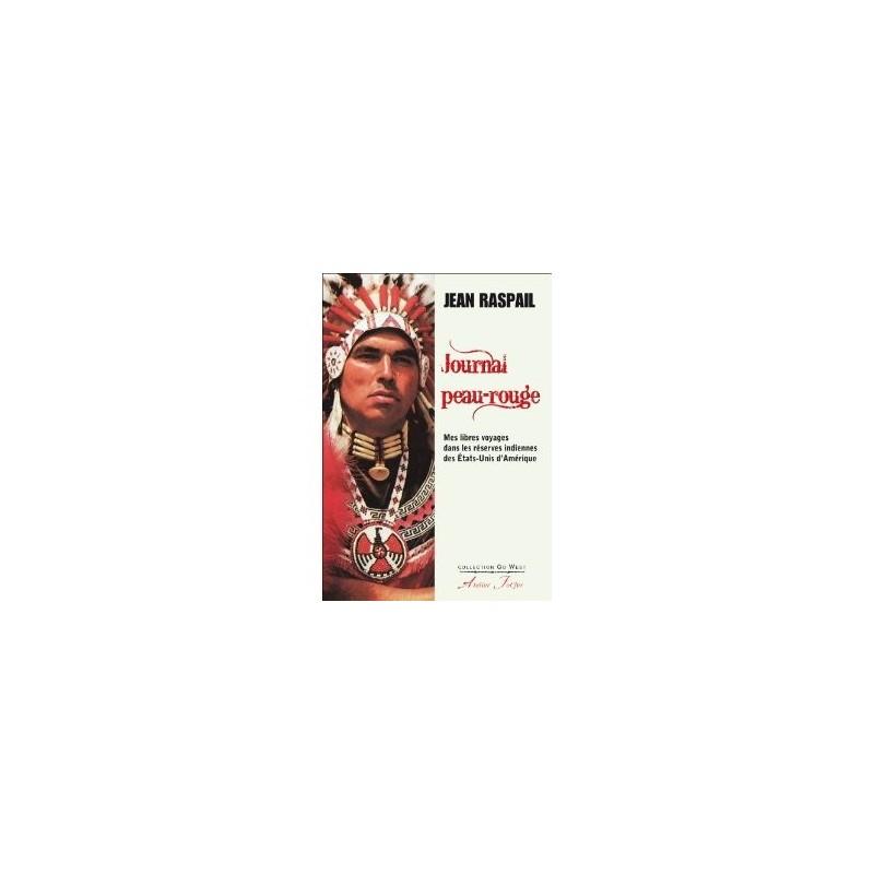Journal Peau-Rouge. Mes libres voyages dans les réserves indiennes des Etats-Unis d'Amérique