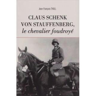 Claus Schenk Von Stauffenberg, le chevalier foudroyé