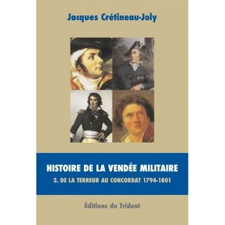 Histoire de la Vendée militaire - Tome II - De la Terreur au Concordat