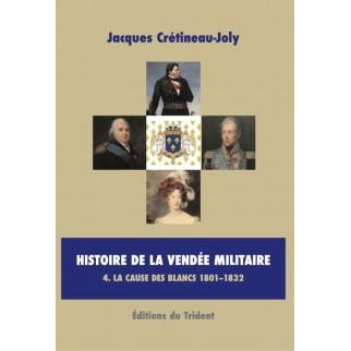 Histoire de la Vendée militaire - Tome IV - La cause des Blancs