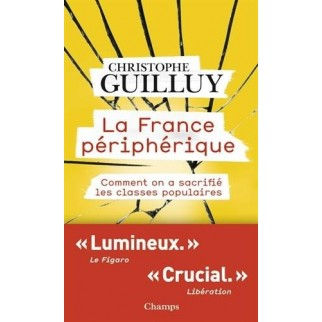 La France Peripherique. Comment on a sacrifié les classes populaires