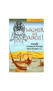 Malheur aux vaincus ! Marseille ennemie de l'Europe - 600 à 49 av. J.C.