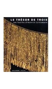 Le trésor de Troie - Les fouilles d'Heinrich Schliemann