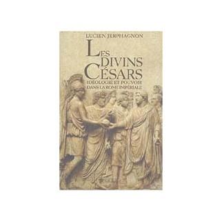 Les divins Césars - Idéologie et pouvoir dans la Rome impériale
