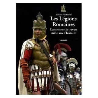 Les Légions Romaines - L'armement à travers mille ans d'histoire